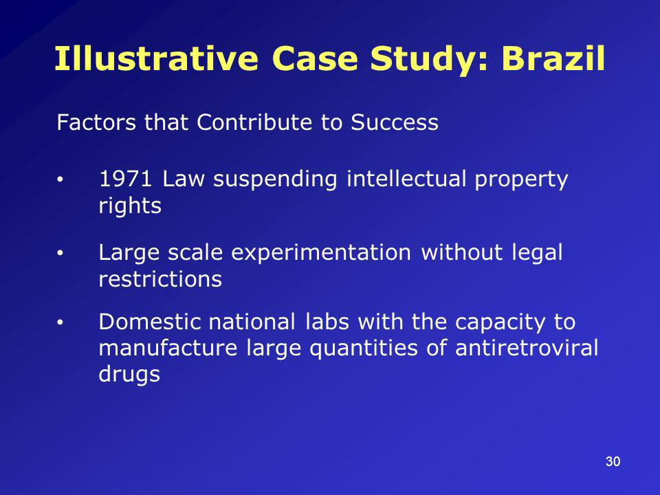 30 Illustrative Case Study: Brazil Factors that Contribute to Success 1971 Law suspending intellectual property rights Large scale experimentation wit