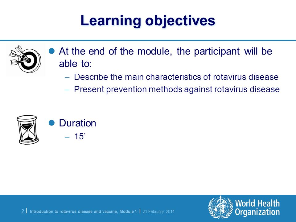 Introduction to rotavirus disease and vaccine, Module 1 | 21 February 2014 2 |2 | Learning objectives At the end of the module, the participant will b