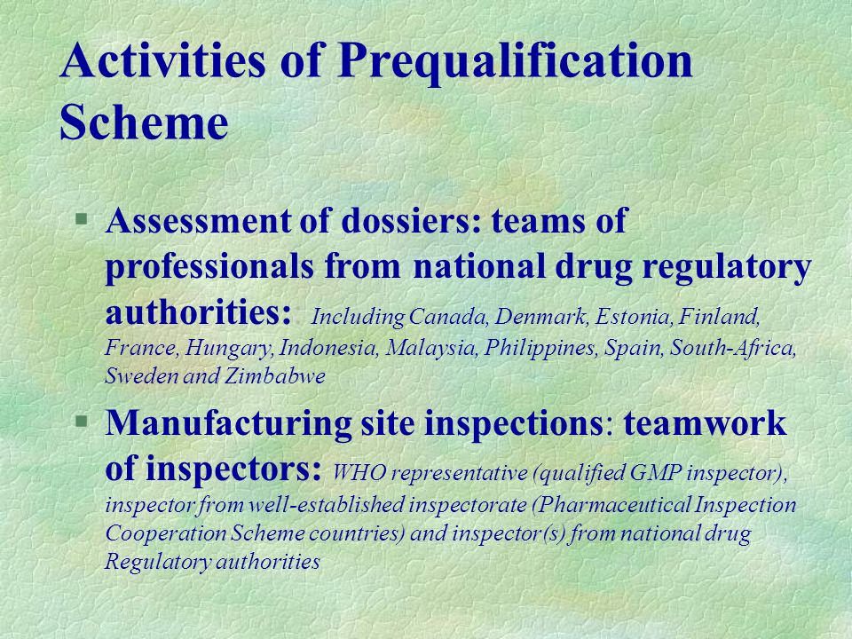 Activities of Prequalification Scheme §Assessment of dossiers: teams of professionals from national drug regulatory authorities:: Including Canada, De