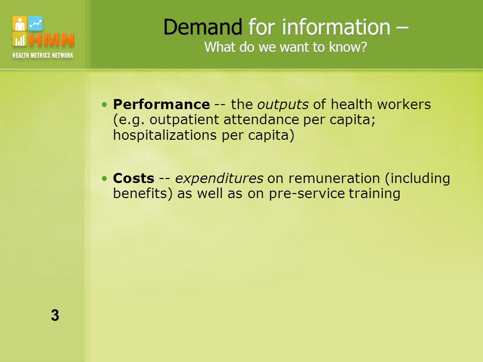 Demand for information – What do we want to know? Performance -- the outputs of health workers (e.g. outpatient attendance per capita; hospitalization