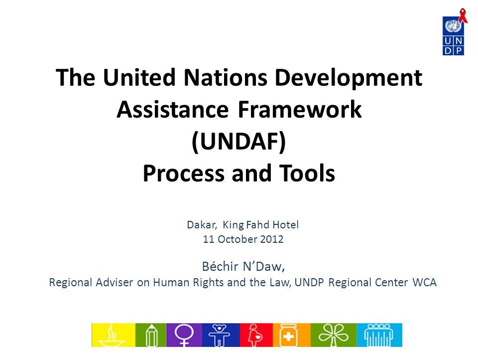 The United Nations Development Assistance Framework (UNDAF) Process and Tools Dakar, King Fahd Hotel 11 October 2012 Béchir NDaw, Regional Adviser on