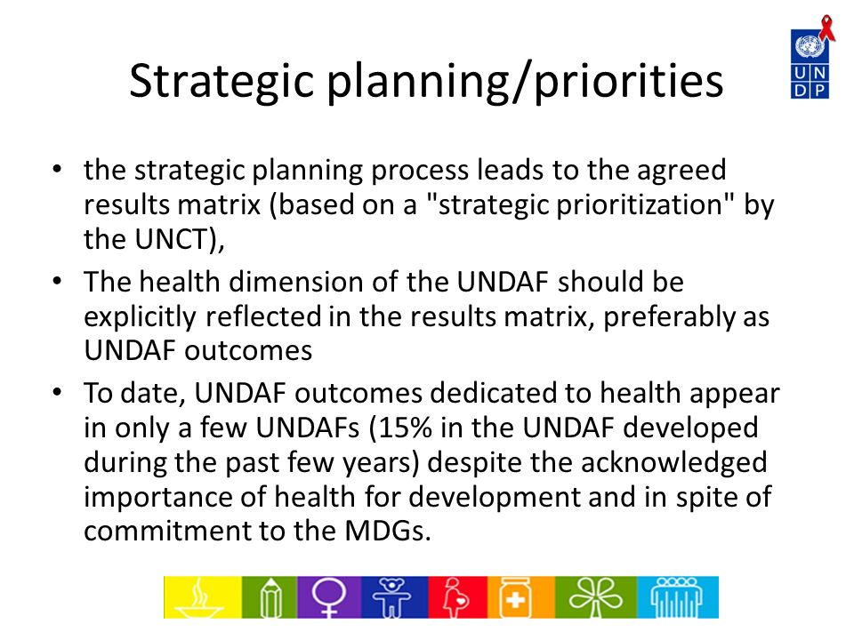 Strategic planning/priorities the strategic planning process leads to the agreed results matrix (based on a