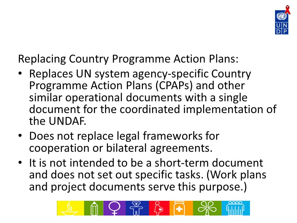 Replacing Country Programme Action Plans: Replaces UN system agency-specific Country Programme Action Plans (CPAPs) and other similar operational docu