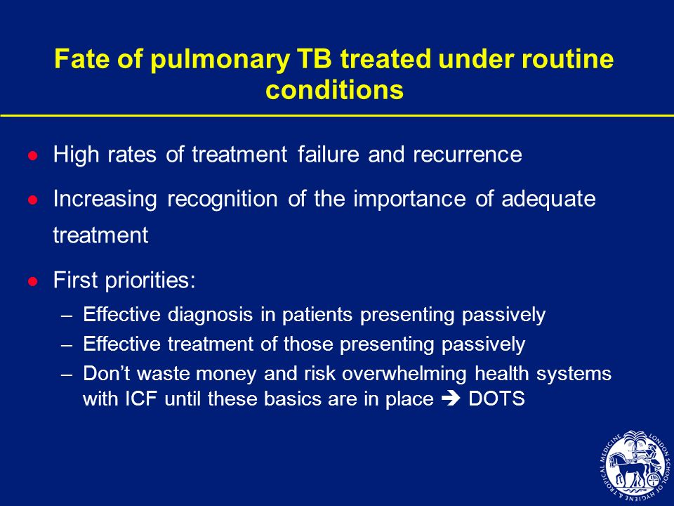 Fate of pulmonary TB treated under routine conditions l High rates of treatment failure and recurrence l Increasing recognition of the importance of a