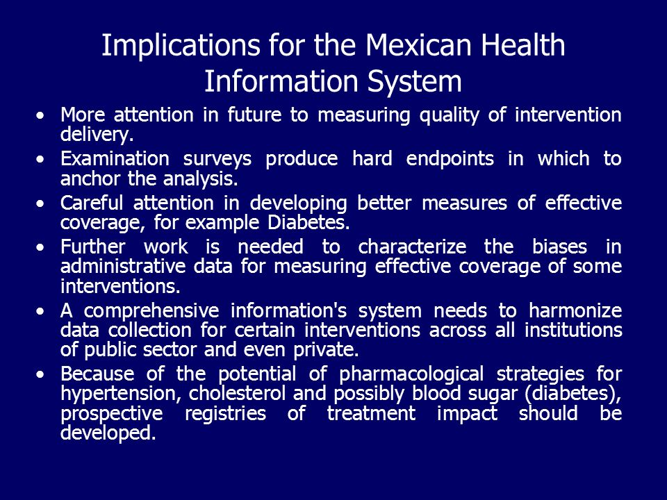Implications for the Mexican Health Information System More attention in future to measuring quality of intervention delivery.
