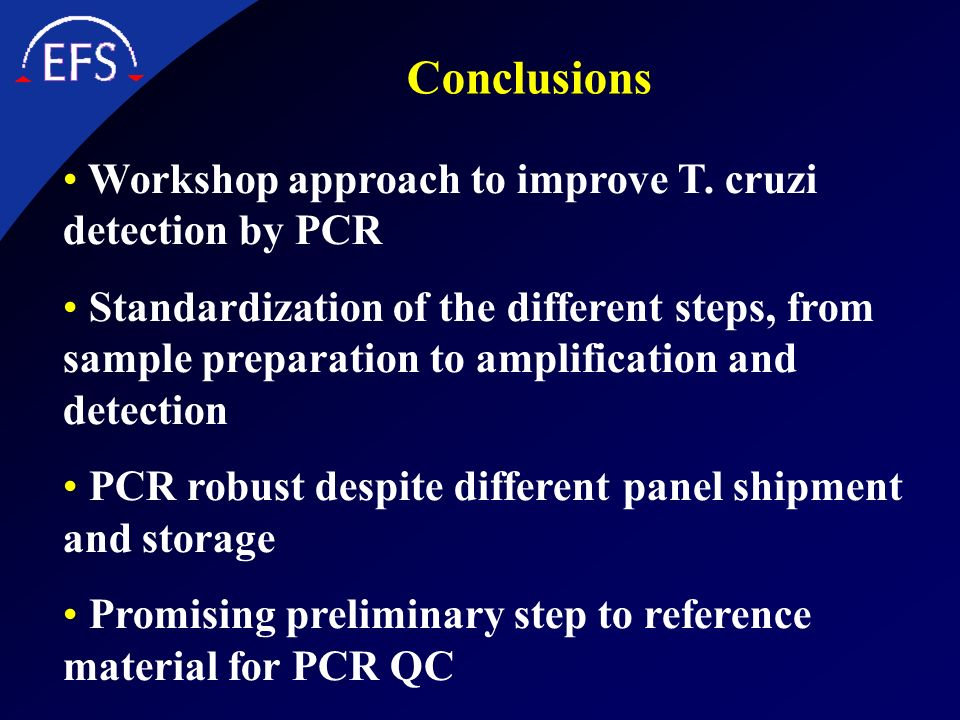 Conclusions Workshop approach to improve T. cruzi detection by PCR Standardization of the different steps, from sample preparation to amplification an
