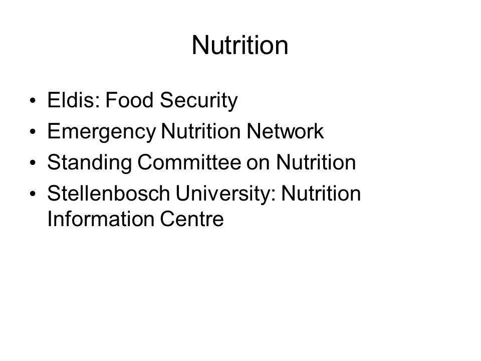 Nutrition Eldis: Food Security Emergency Nutrition Network Standing Committee on Nutrition Stellenbosch University: Nutrition Information Centre