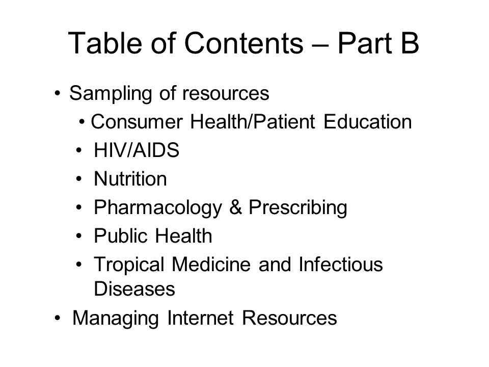 Table of Contents – Part B Sampling of resources Consumer Health/Patient Education HIV/AIDS Nutrition Pharmacology & Prescribing Public Health Tropica