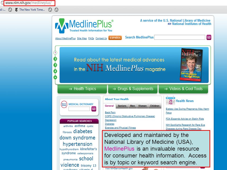 Developed and maintained by the National Library of Medicine (USA), MedlinePlus is an invaluable resource for consumer health information. Access is b