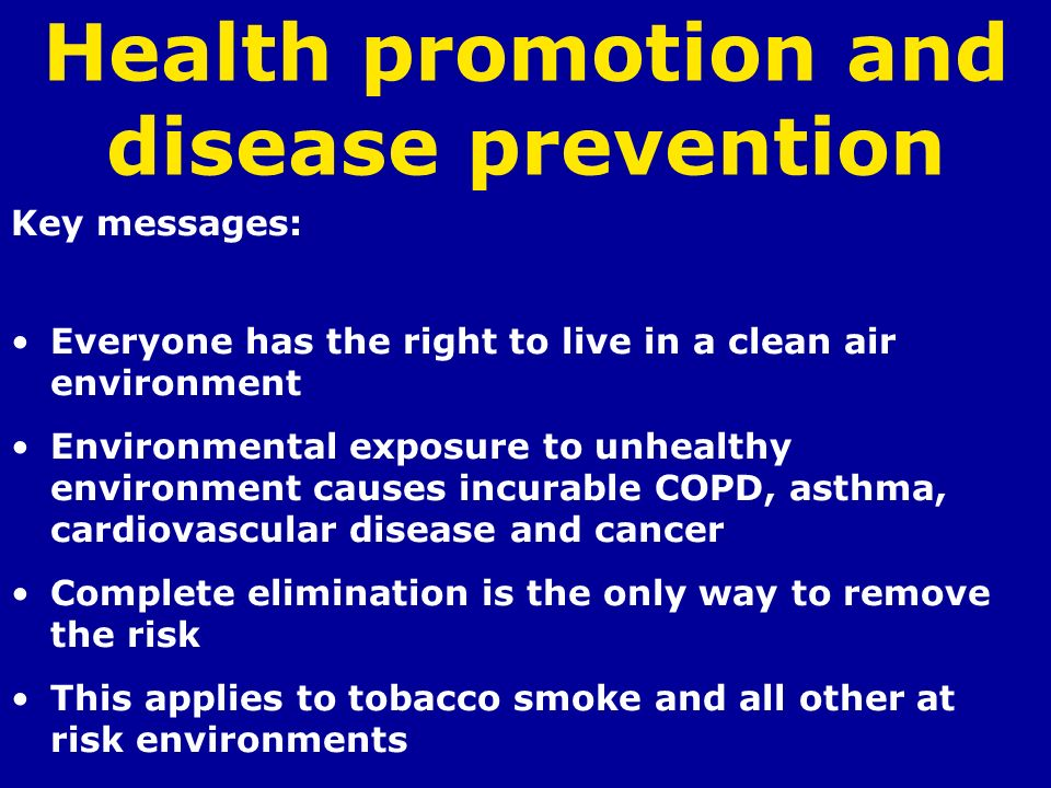 Health promotion and disease prevention Key messages: Everyone has the right to live in a clean air environment Environmental exposure to unhealthy en