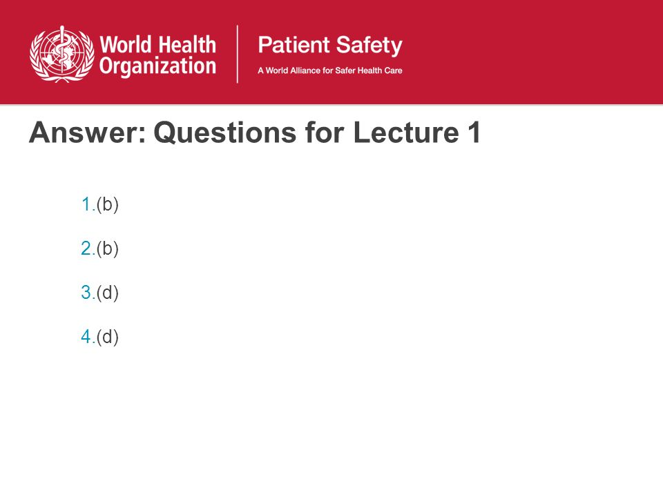 Answer: Questions for Lecture 1 1.(b) 2.(b) 3.(d) 4.(d)
