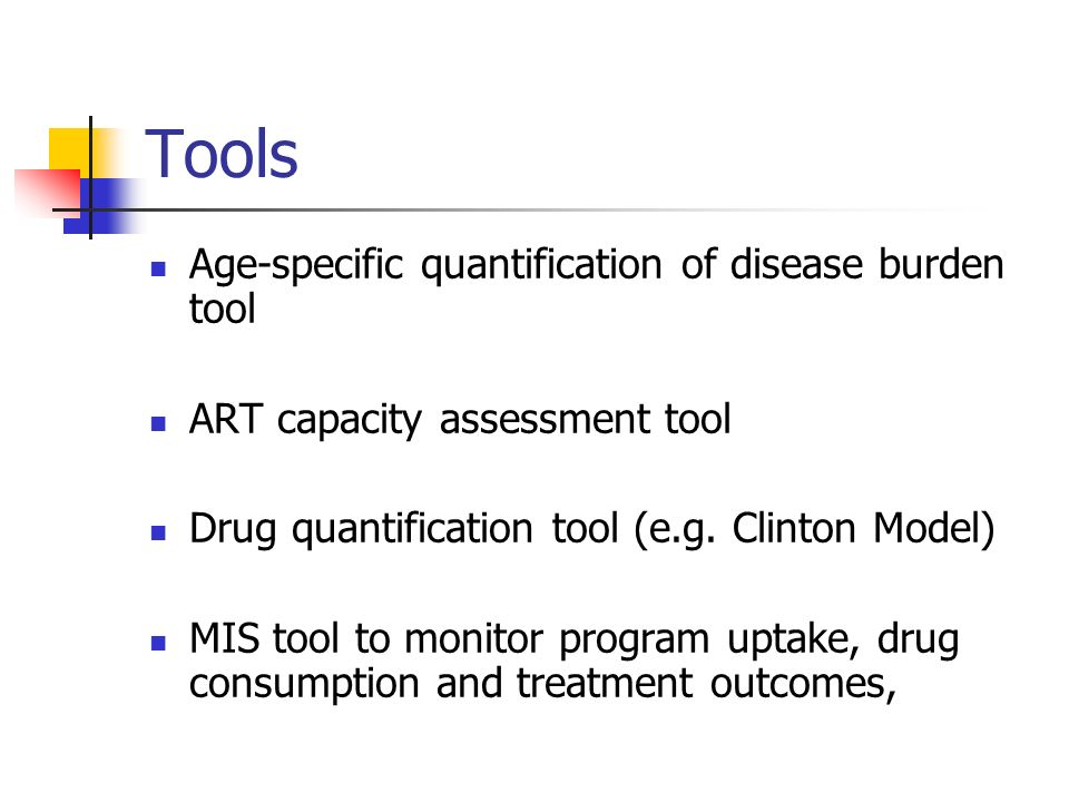 Tools Age-specific quantification of disease burden tool ART capacity assessment tool Drug quantification tool (e.g. Clinton Model) MIS tool to monito