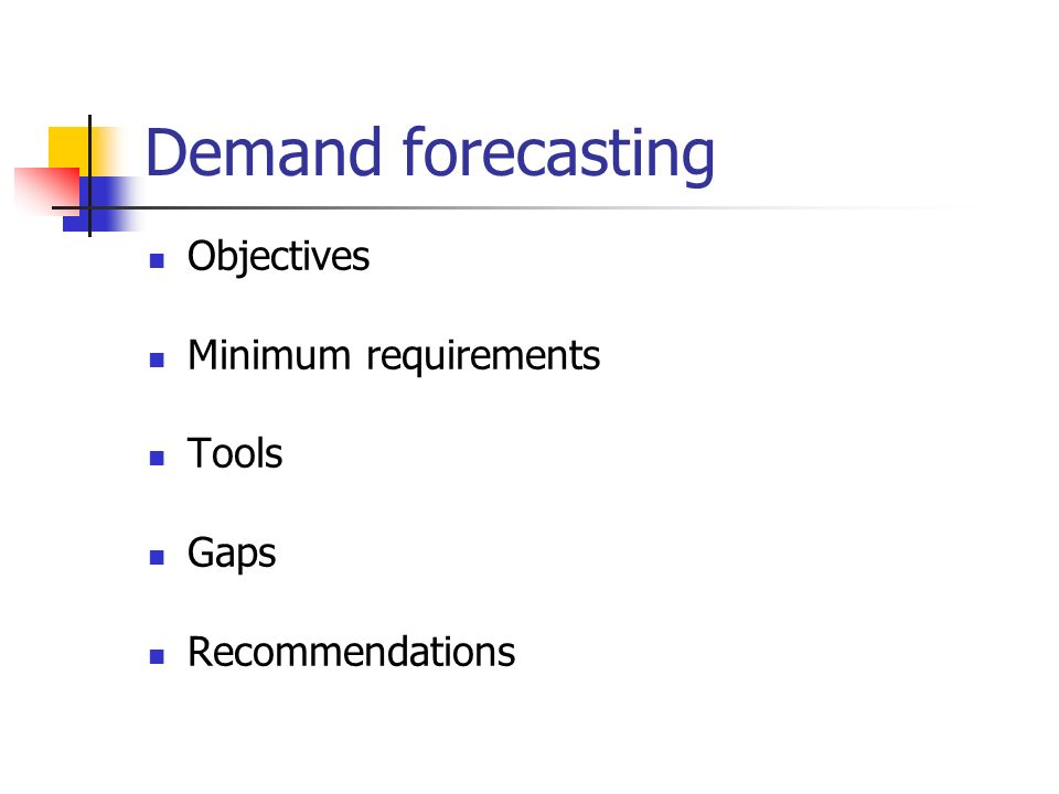 Demand forecasting Objectives Minimum requirements Tools Gaps Recommendations