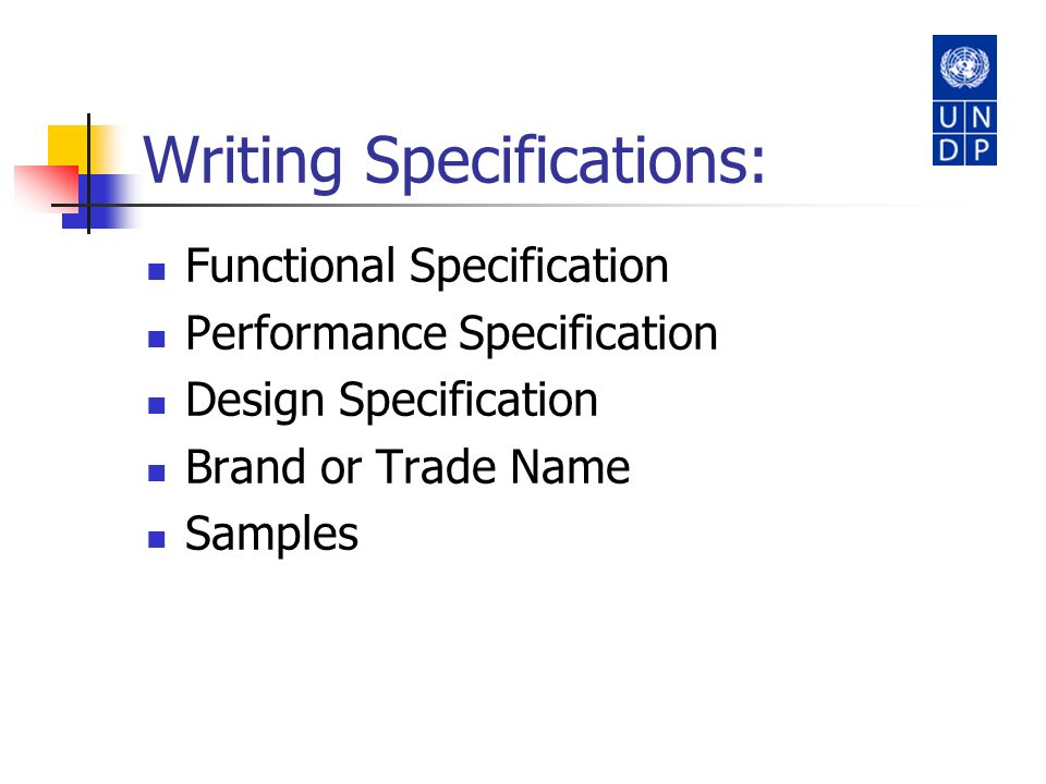 Writing Specifications: Functional Specification Performance Specification Design Specification Brand or Trade Name Samples