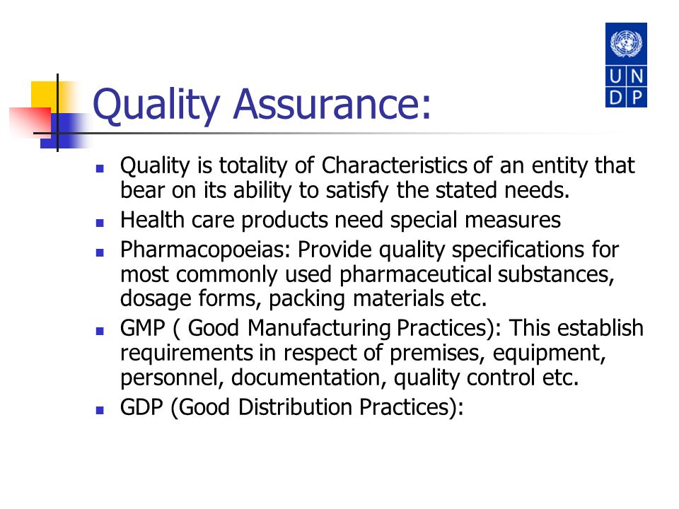 Quality Assurance: Quality is totality of Characteristics of an entity that bear on its ability to satisfy the stated needs. Health care products need