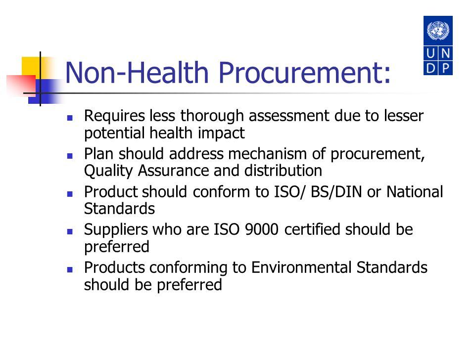 Non-Health Procurement: Requires less thorough assessment due to lesser potential health impact Plan should address mechanism of procurement, Quality