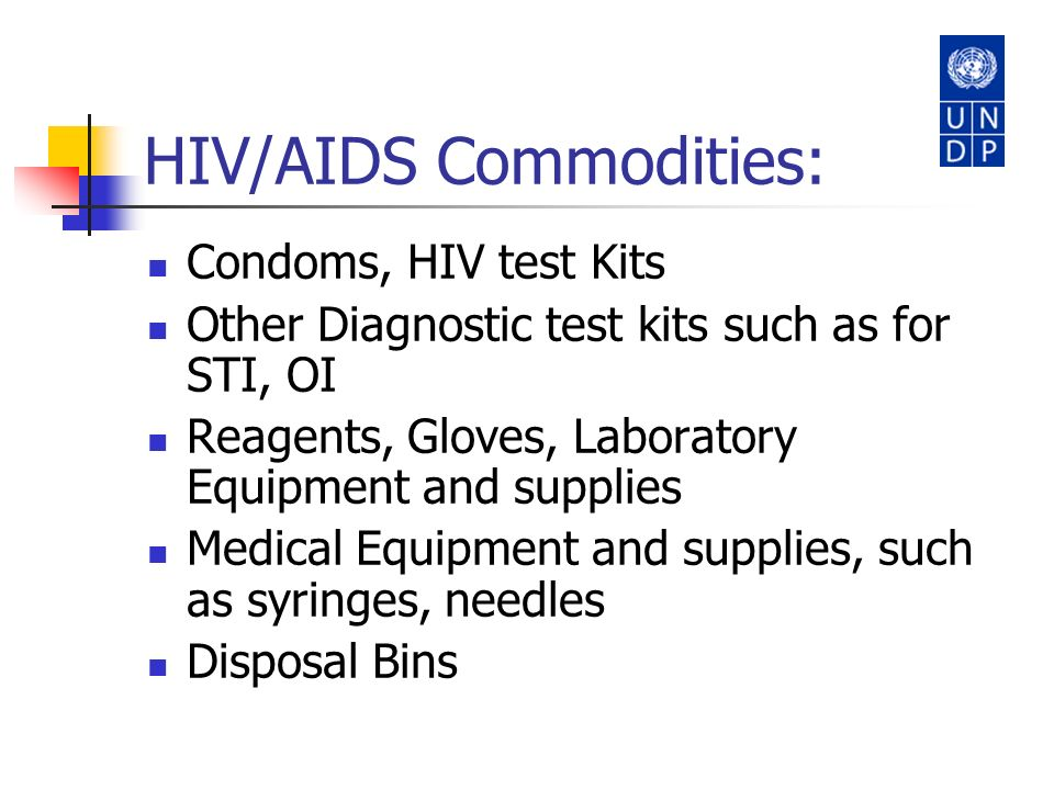 HIV/AIDS Commodities: Condoms, HIV test Kits Other Diagnostic test kits such as for STI, OI Reagents, Gloves, Laboratory Equipment and supplies Medica