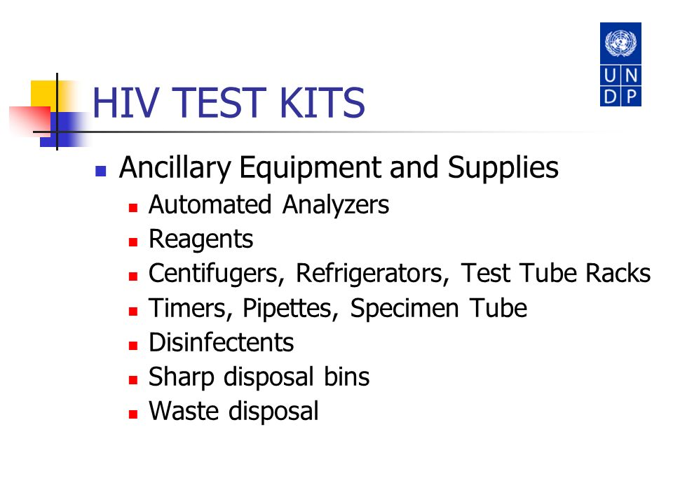 HIV TEST KITS Ancillary Equipment and Supplies Automated Analyzers Reagents Centifugers, Refrigerators, Test Tube Racks Timers, Pipettes, Specimen Tub