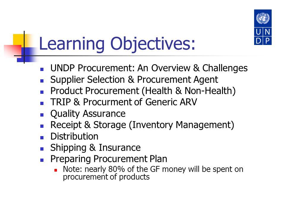 Learning Objectives: UNDP Procurement: An Overview & Challenges Supplier Selection & Procurement Agent Product Procurement (Health & Non-Health) TRIP