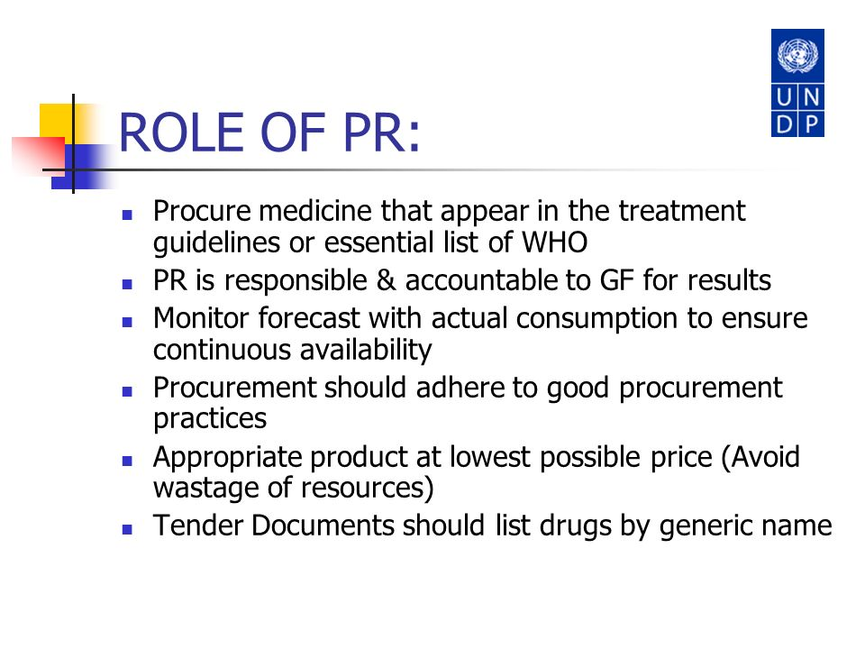 ROLE OF PR: Procure medicine that appear in the treatment guidelines or essential list of WHO PR is responsible & accountable to GF for results Monito