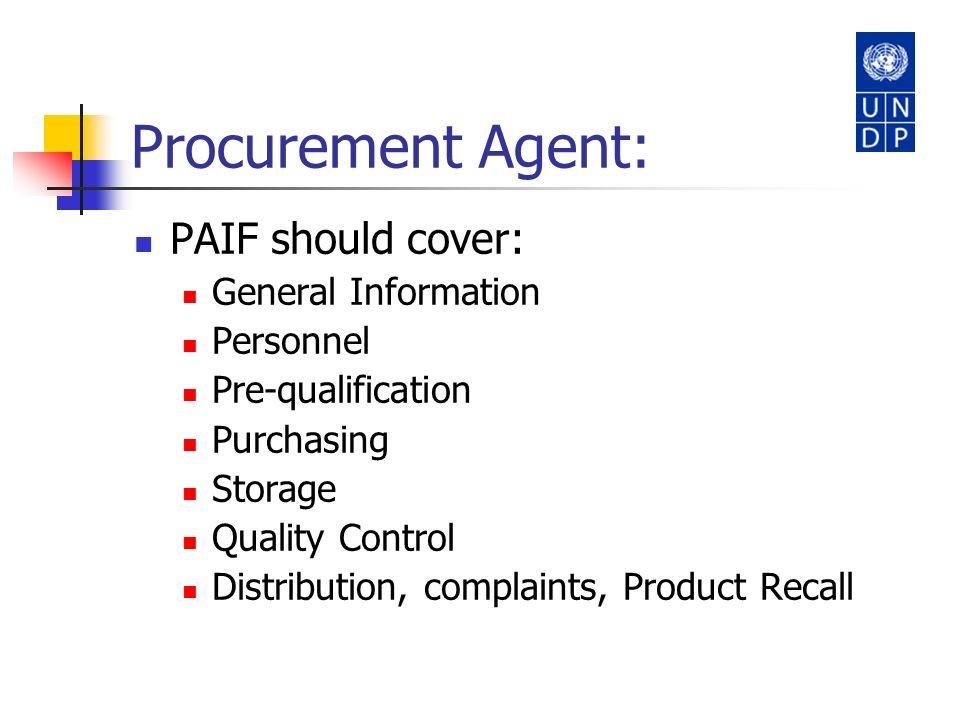 Procurement Agent: PAIF should cover: General Information Personnel Pre-qualification Purchasing Storage Quality Control Distribution, complaints, Pro