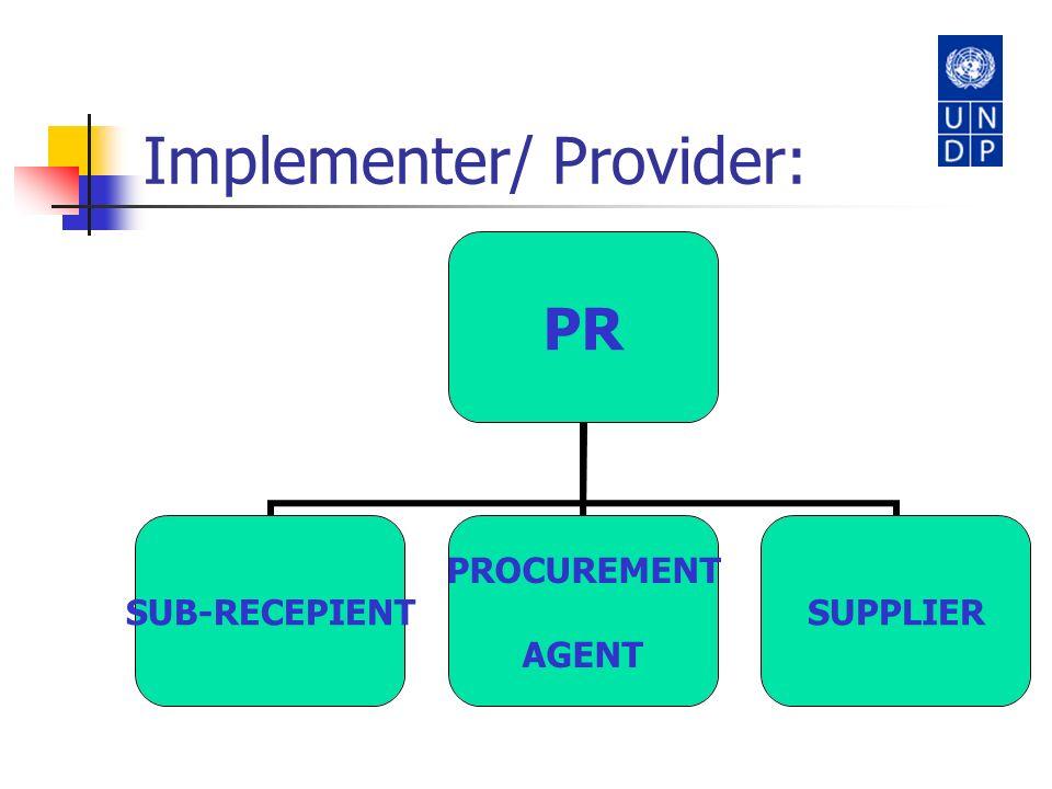 Implementer/ Provider: PR SUB- RECEPIENT PROCUREMENT AGENT SUPPLIER