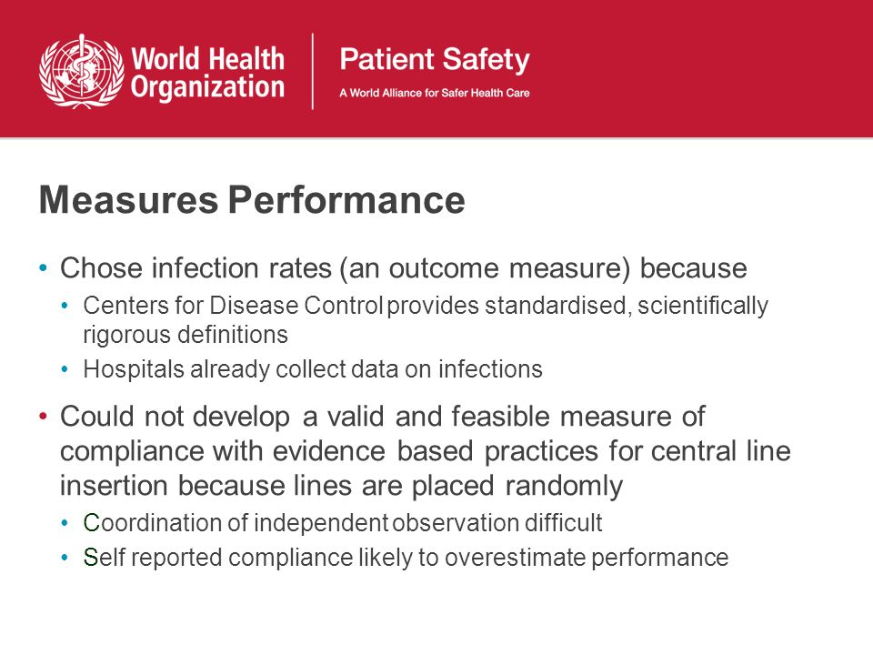 Measures Performance Chose infection rates (an outcome measure) because Centers for Disease Control provides standardised, scientifically rigorous def