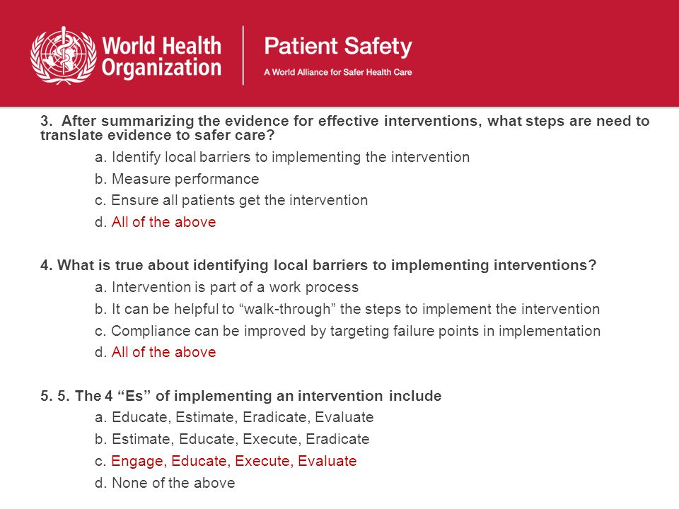 3. After summarizing the evidence for effective interventions, what steps are need to translate evidence to safer care? a. Identify local barriers to