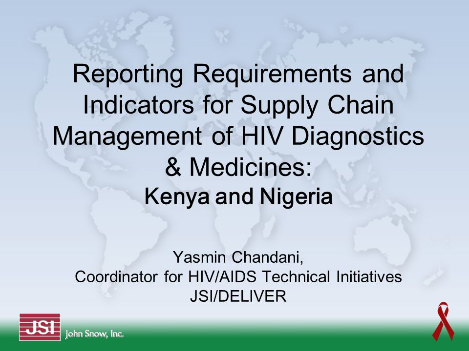 Reporting Requirements and Indicators for Supply Chain Management of HIV Diagnostics & Medicines: Kenya and Nigeria Yasmin Chandani, Coordinator for H