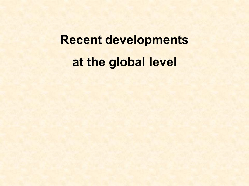 Recent developments at the global level