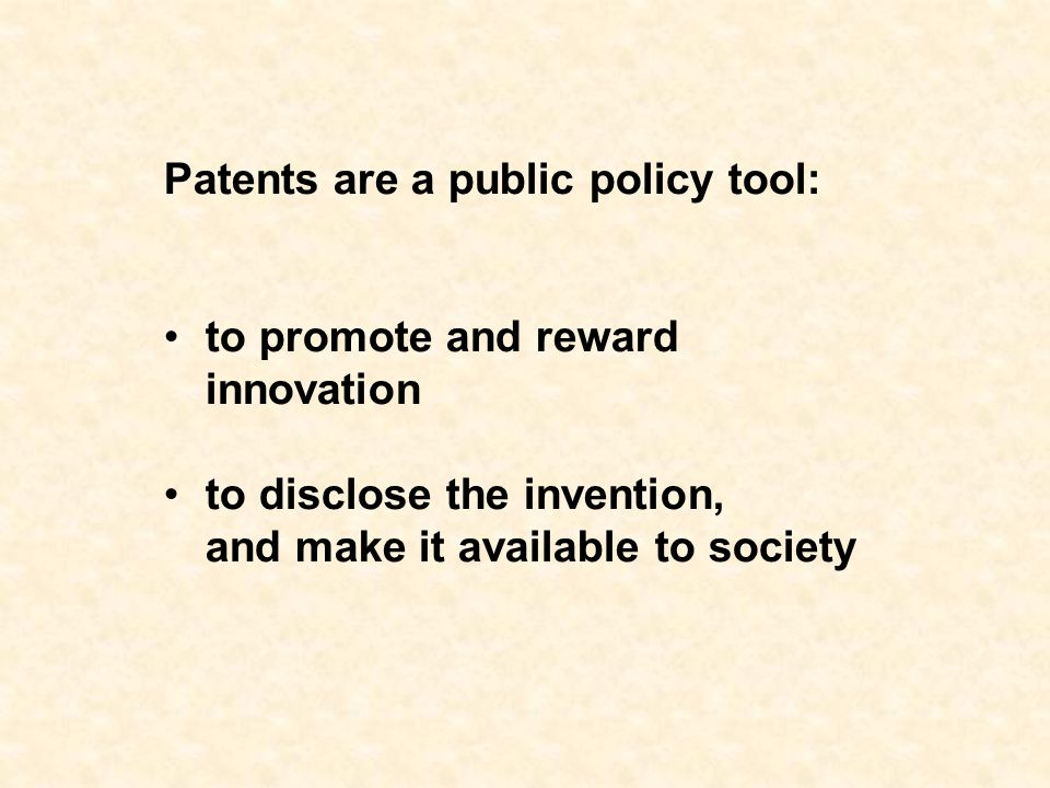 Patents are a public policy tool: to promote and reward innovation to disclose the invention, and make it available to society