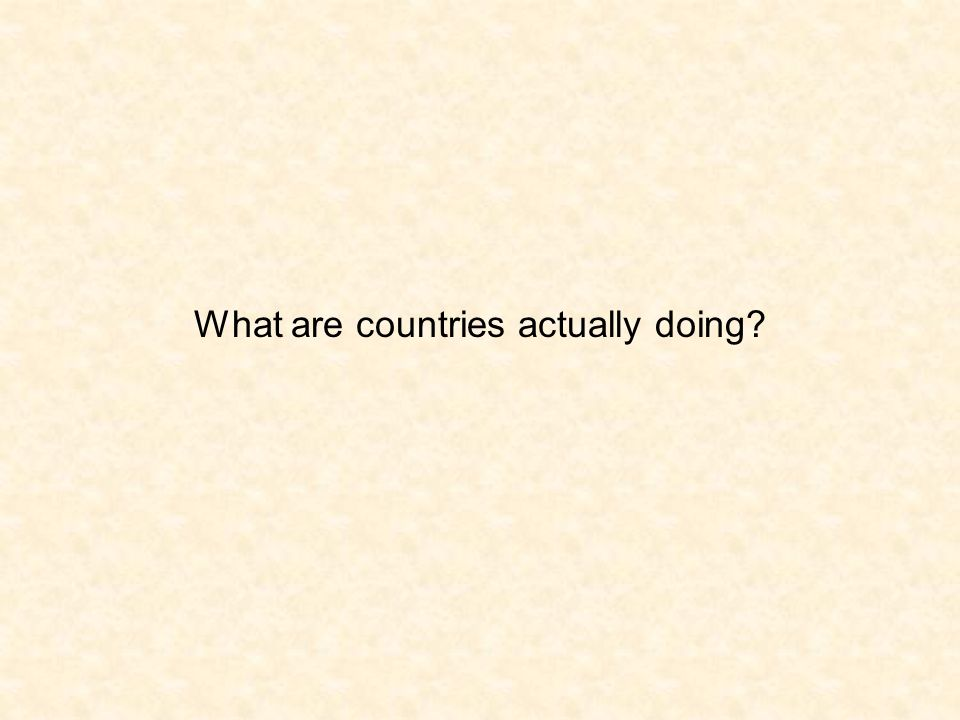 What are countries actually doing