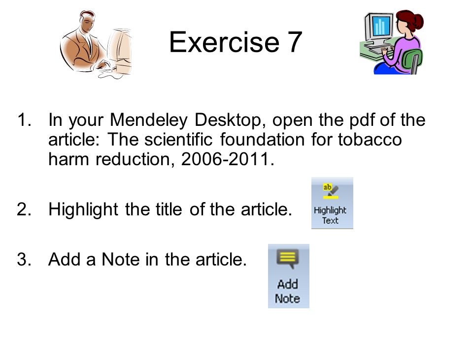 Exercise 7 1.In your Mendeley Desktop, open the pdf of the article: The scientific foundation for tobacco harm reduction, 2006-2011. 2.Highlight the t