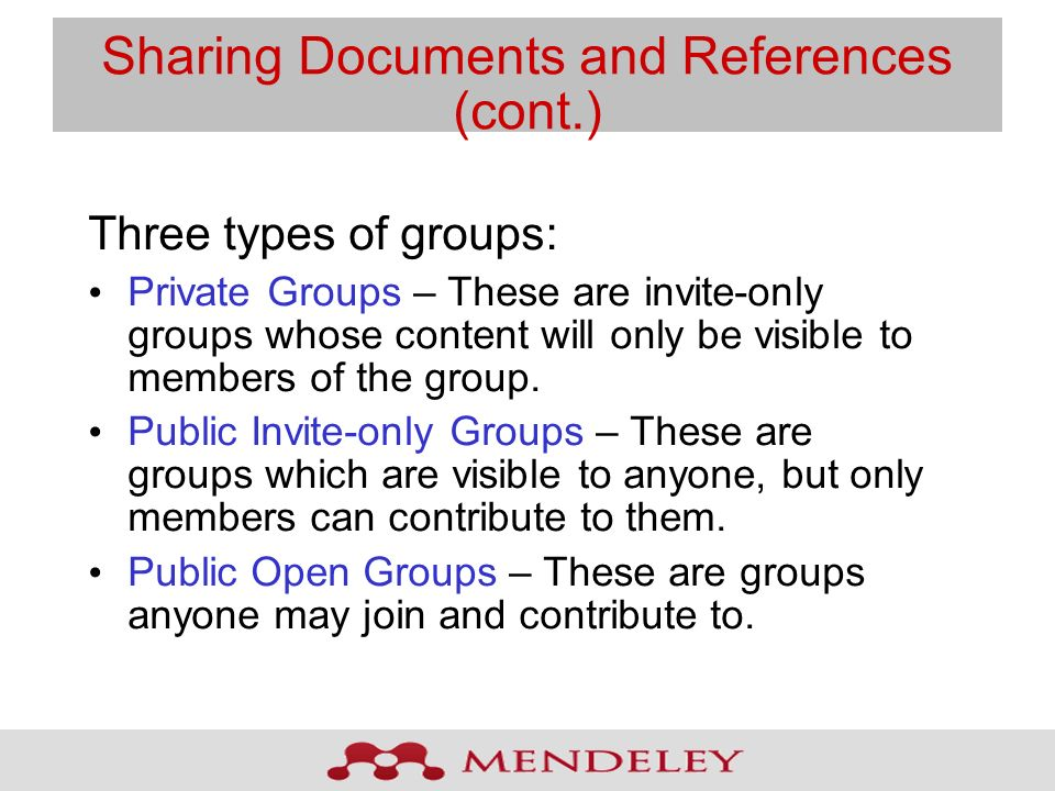 Sharing Documents and References (cont.) Three types of groups: Private Groups – These are invite-only groups whose content will only be visible to members of the group.