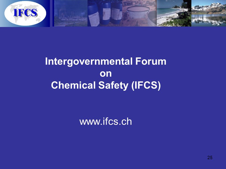 25 Intergovernmental Forum on Chemical Safety (IFCS) www.ifcs.ch