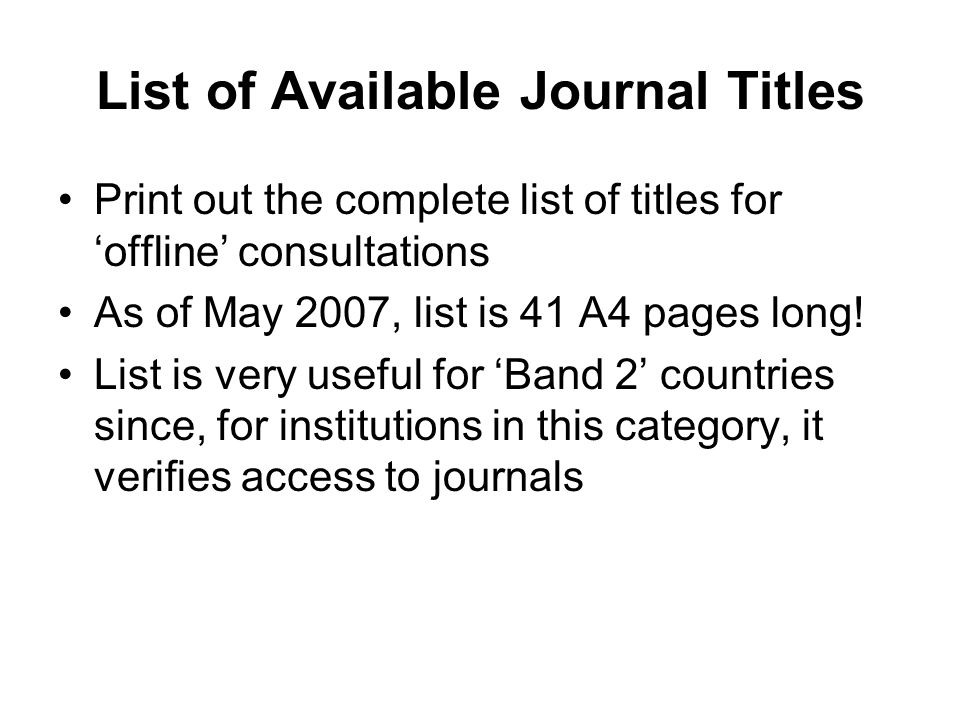 List of Available Journal Titles Print out the complete list of titles for offline consultations As of May 2007, list is 41 A4 pages long! List is ver