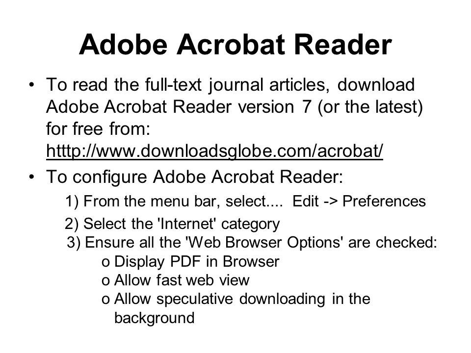 Adobe Acrobat Reader To read the full-text journal articles, download Adobe Acrobat Reader version 7 (or the latest) for free from: htttp://www.downlo