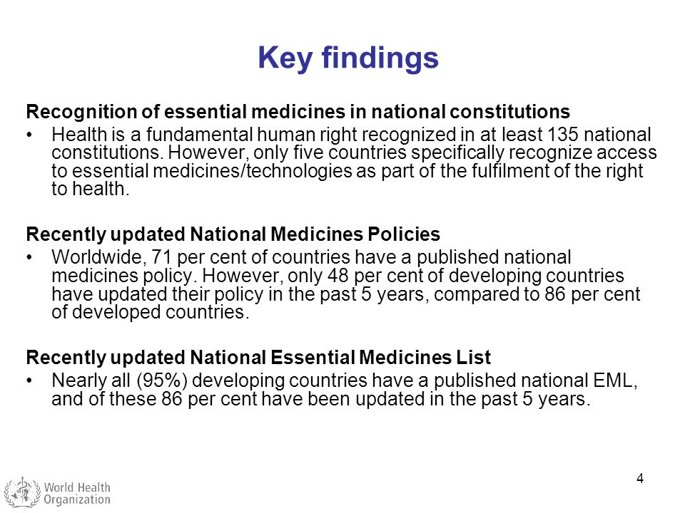 4 Key findings Recognition of essential medicines in national constitutions Health is a fundamental human right recognized in at least 135 national co