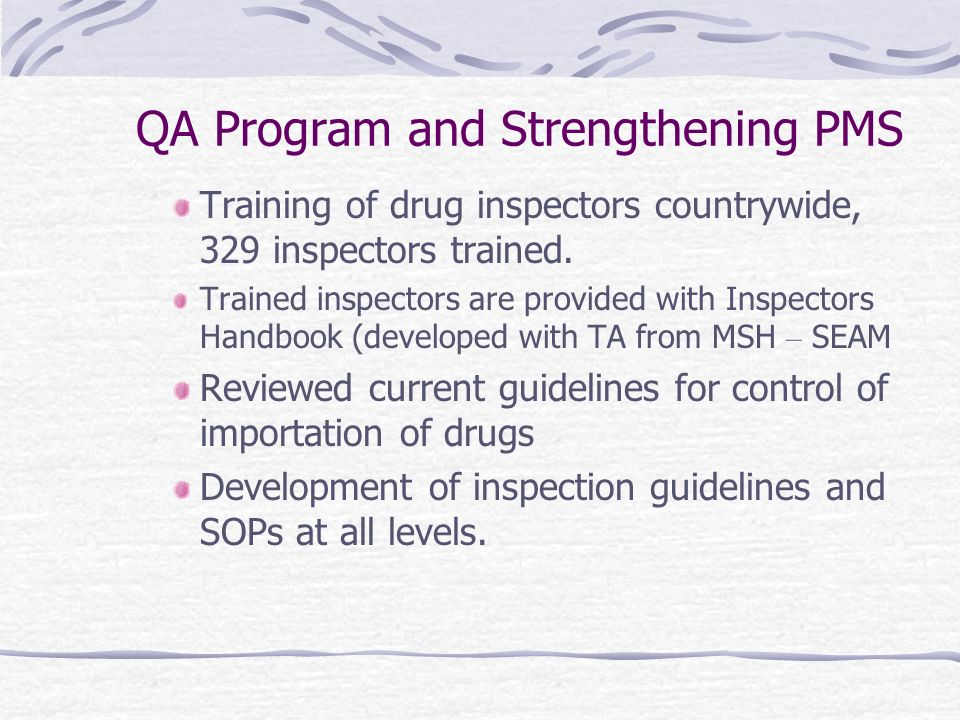 QA Program and Strengthening PMS Training of drug inspectors countrywide, 329 inspectors trained.