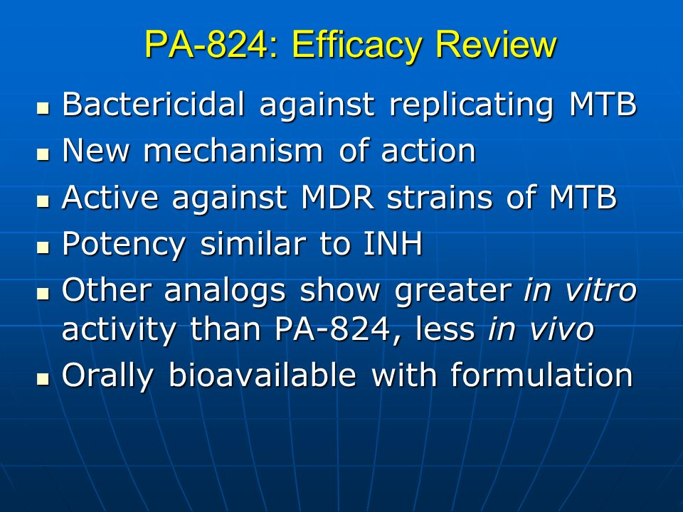 PA-824: Efficacy Review Bactericidal against replicating MTB Bactericidal against replicating MTB New mechanism of action New mechanism of action Acti
