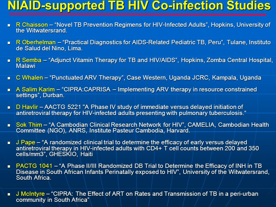 NIAID-supported TB HIV Co-infection Studies R Chaisson – Novel TB Prevention Regimens for HIV-Infected Adults, Hopkins, University of the Witwatersran