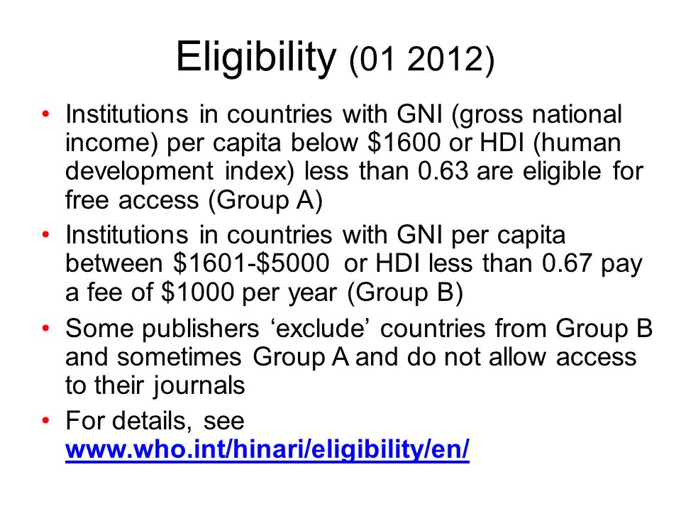 Eligibility (01 2012) Institutions in countries with GNI (gross national income) per capita below $1600 or HDI (human development index) less than 0.6