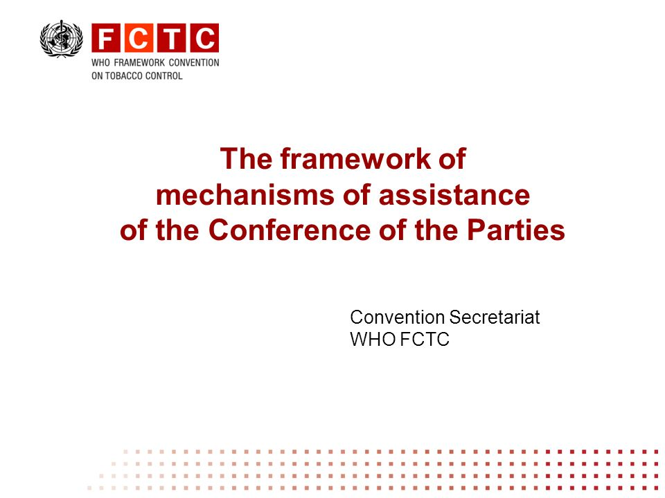 Article 26 of the WHO FCTC The COP workplan COP decisions: FCTC/COP1(13), COP2(10), COP3(19) and COP4(17) References and relevant documents