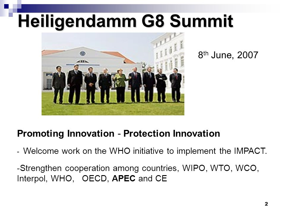 2 Heiligendamm G8 Summit 8 th June, 2007 Promoting Innovation - Protection Innovation - Welcome work on the WHO initiative to implement the IMPACT. -S
