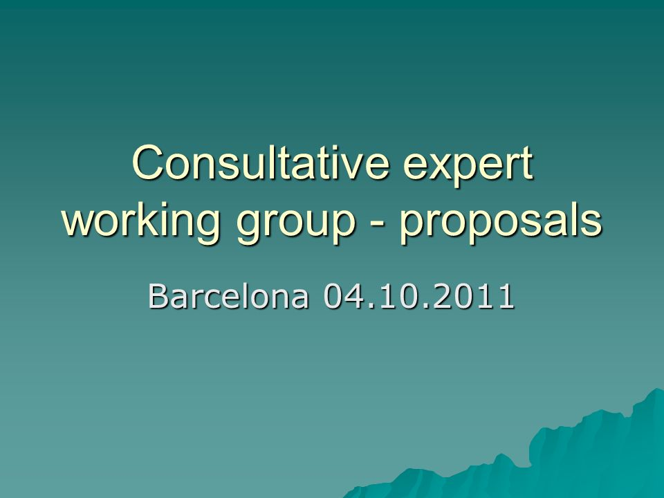 Consultative expert working group - proposals Barcelona 04.10.2011
