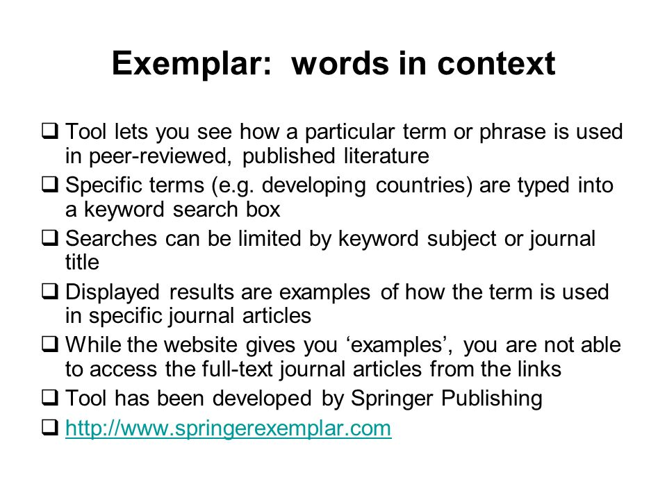 Exemplar: words in context Tool lets you see how a particular term or phrase is used in peer-reviewed, published literature Specific terms (e.g.