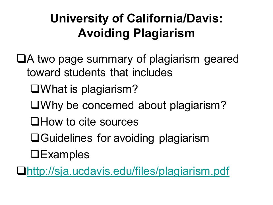 University of California/Davis: Avoiding Plagiarism A two page summary of plagiarism geared toward students that includes What is plagiarism.