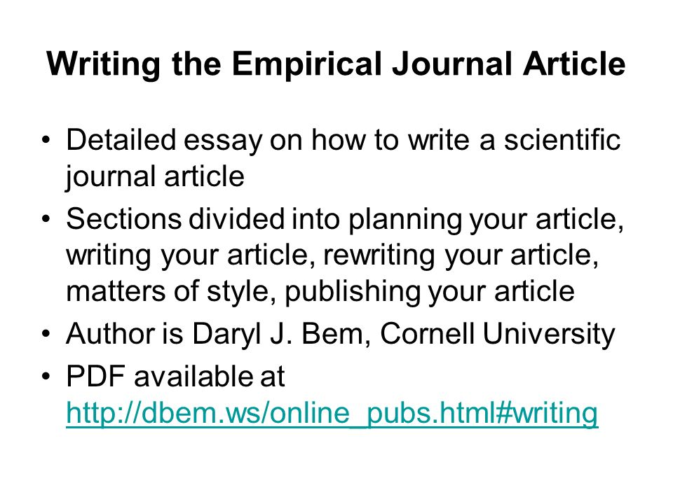 Writing the Empirical Journal Article Detailed essay on how to write a scientific journal article Sections divided into planning your article, writing your article, rewriting your article, matters of style, publishing your article Author is Daryl J.