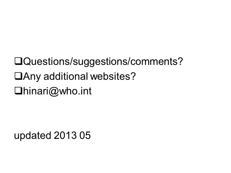 Questions/suggestions/comments Any additional websites hinari@who.int updated 2013 05
