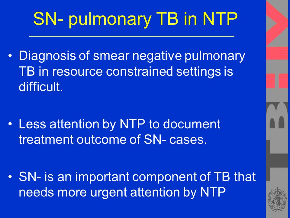 SN- pulmonary TB in NTP Diagnosis of smear negative pulmonary TB in resource constrained settings is difficult.